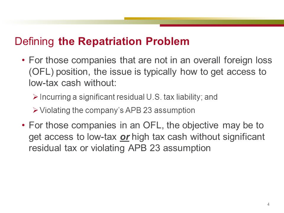 4 Defining the Repatriation Problem For those companies that are not in an overall foreign loss (OFL) position, the issue is typically how to get acce