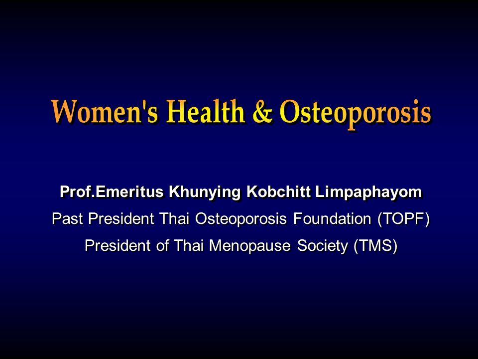 Prof.Emeritus Khunying Kobchitt Limpaphayom Past President Thai Osteoporosis Foundation (TOPF) President of Thai Menopause Society (TMS) Prof.Emeritus Khunying Kobchitt Limpaphayom Past President Thai Osteoporosis Foundation (TOPF) President of Thai Menopause Society (TMS)