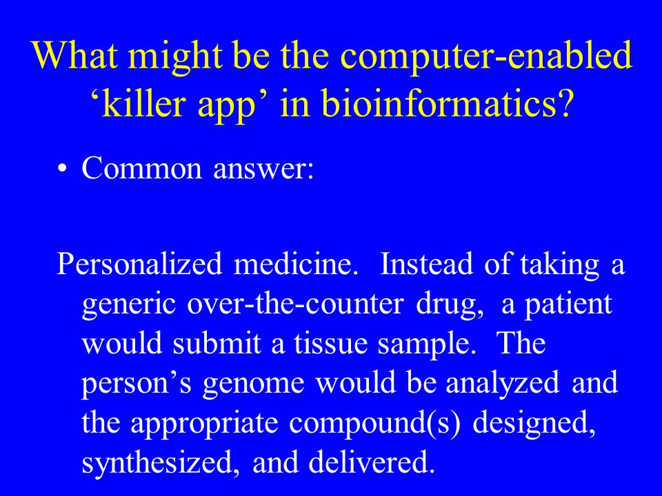 What might be the computer-enabled 'killer app' in bioinformatics.
