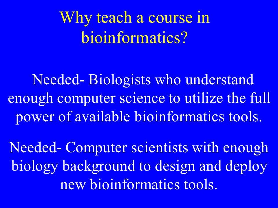 Why teach a course in bioinformatics.