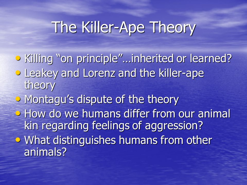 The Killer-Ape Theory Killing on principle …inherited or learned.