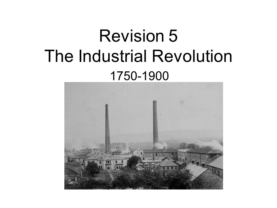 Revision 5 The Industrial Revolution 1750-1900