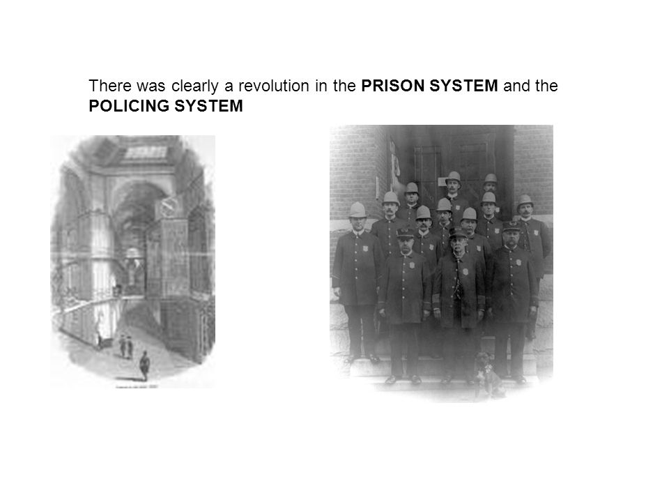 There was clearly a revolution in the PRISON SYSTEM and the POLICING SYSTEM