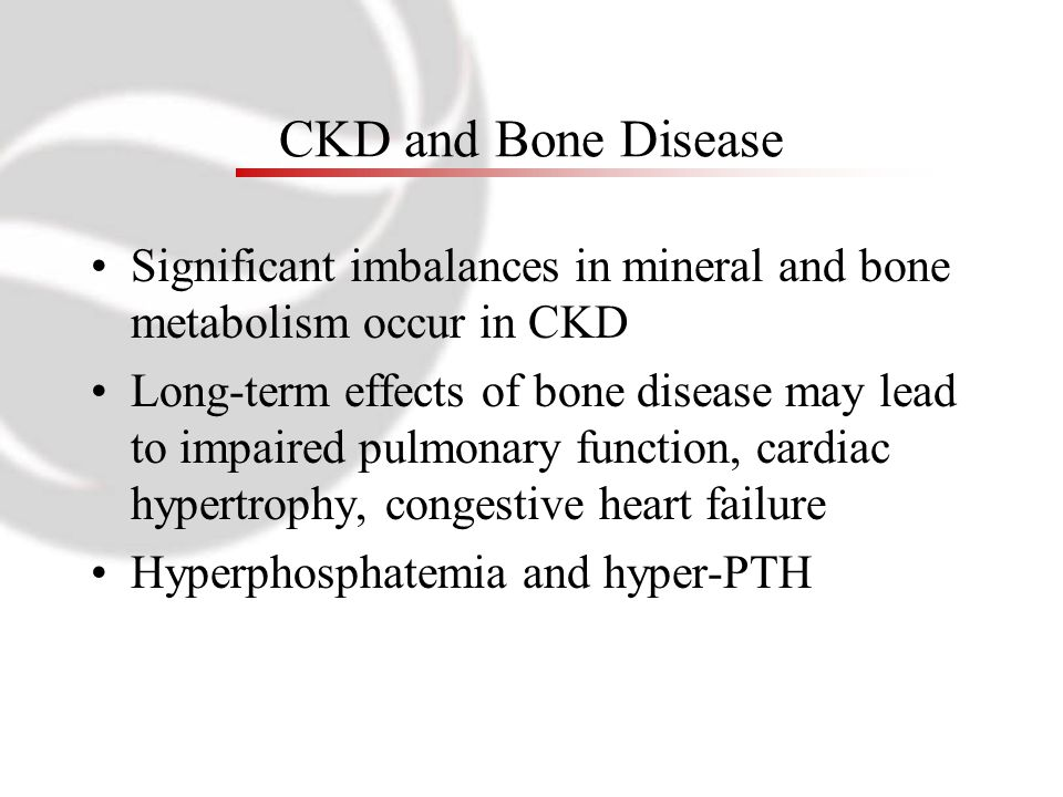 CKD and Bone Disease Significant imbalances in mineral and bone metabolism occur in CKD Long-term effects of bone disease may lead to impaired pulmona
