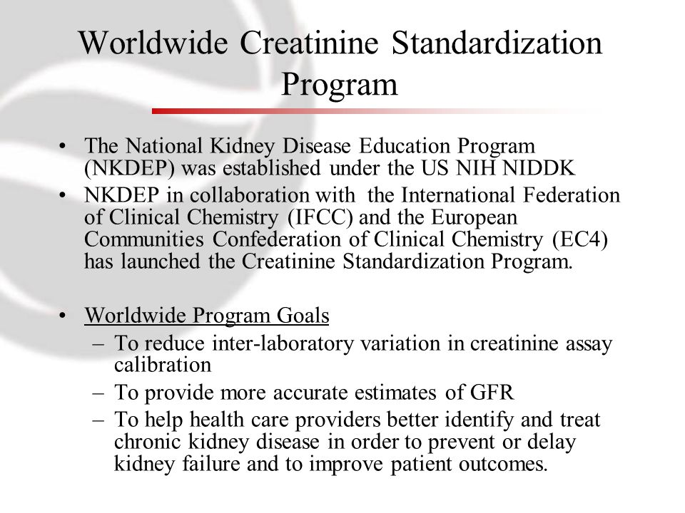 Worldwide Creatinine Standardization Program The National Kidney Disease Education Program (NKDEP) was established under the US NIH NIDDK NKDEP in col