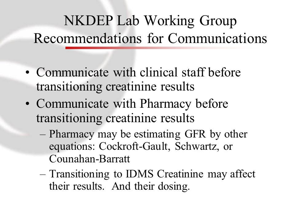 NKDEP Lab Working Group Recommendations for Communications Communicate with clinical staff before transitioning creatinine results Communicate with Ph