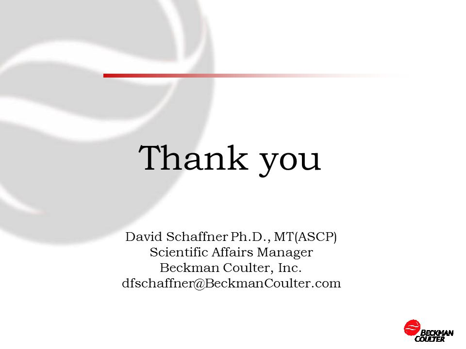 Thank you David Schaffner Ph.D., MT(ASCP) Scientific Affairs Manager Beckman Coulter, Inc.