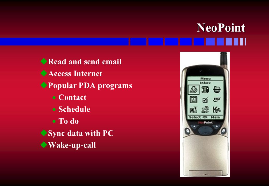 NeoPoint uRead and send email uAccess Internet uPopular PDA programs  Contact  Schedule  To do uSync data with PC uWake-up-call