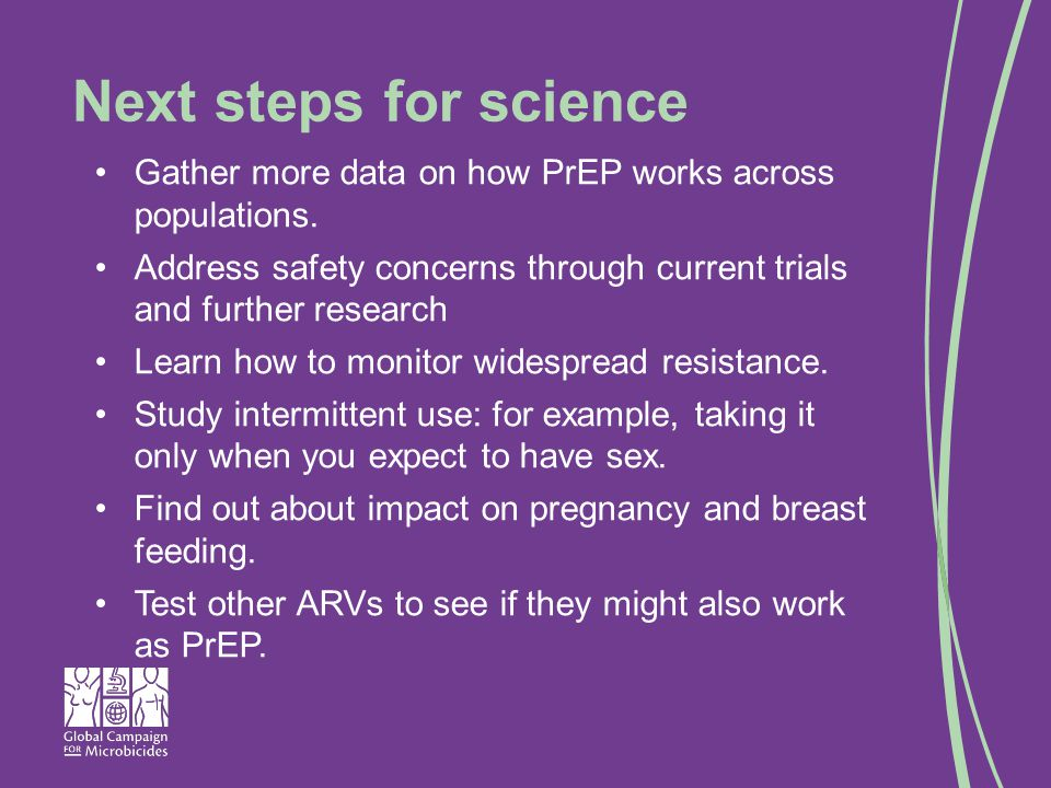 Next steps for science Gather more data on how PrEP works across populations.