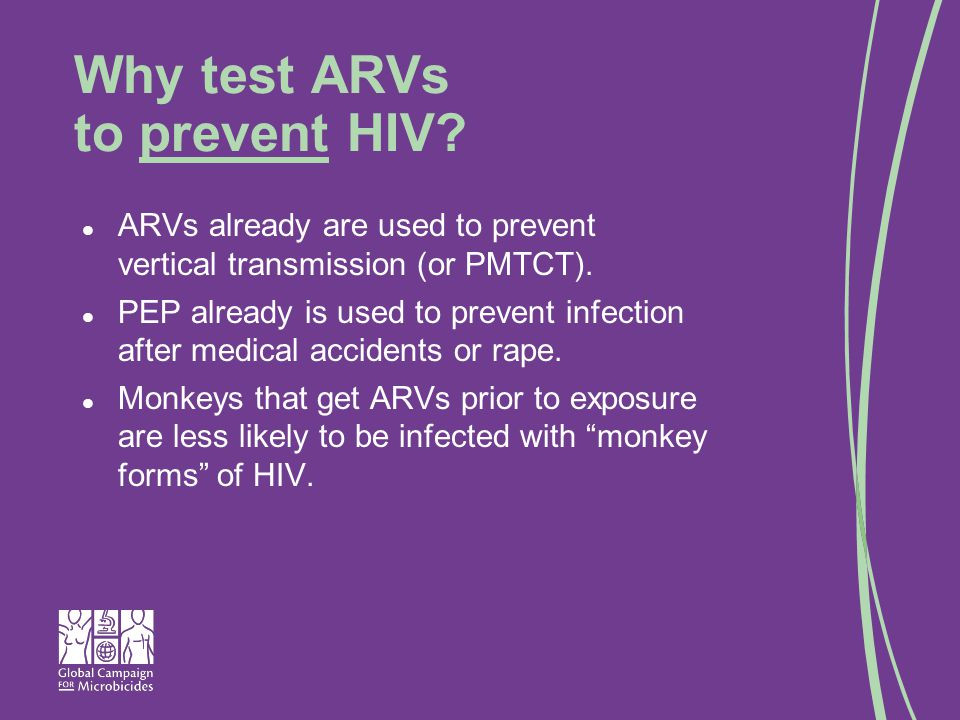 Why test ARVs to prevent HIV. ARVs already are used to prevent vertical transmission (or PMTCT).