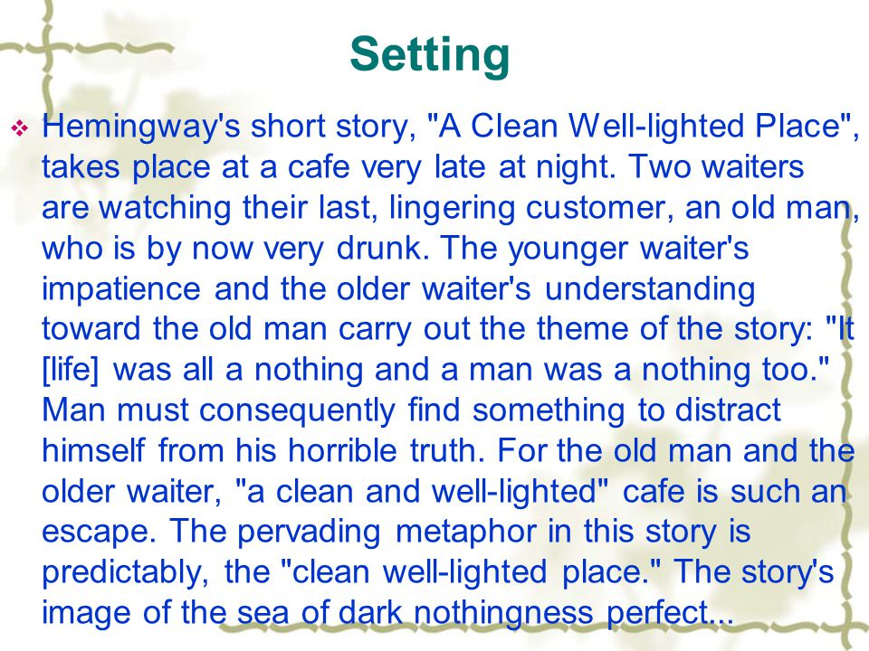 Setting  Hemingway s short story, A Clean Well-lighted Place , takes place at a cafe very late at night.