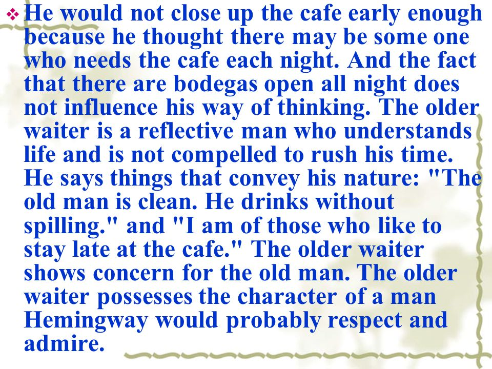  He would not close up the cafe early enough because he thought there may be some one who needs the cafe each night.