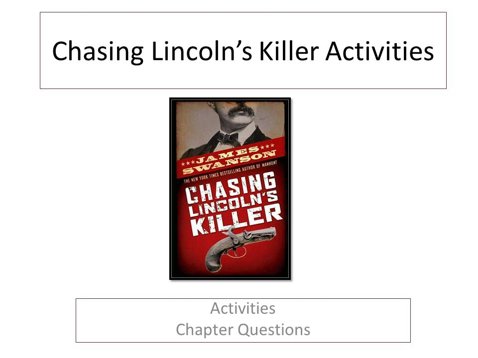 Chasing Lincoln's Killer Activities Activities Chapter Questions