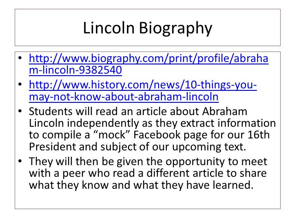 Lincoln Biography http://www.biography.com/print/profile/abraha m-lincoln-9382540 http://www.biography.com/print/profile/abraha m-lincoln-9382540 http