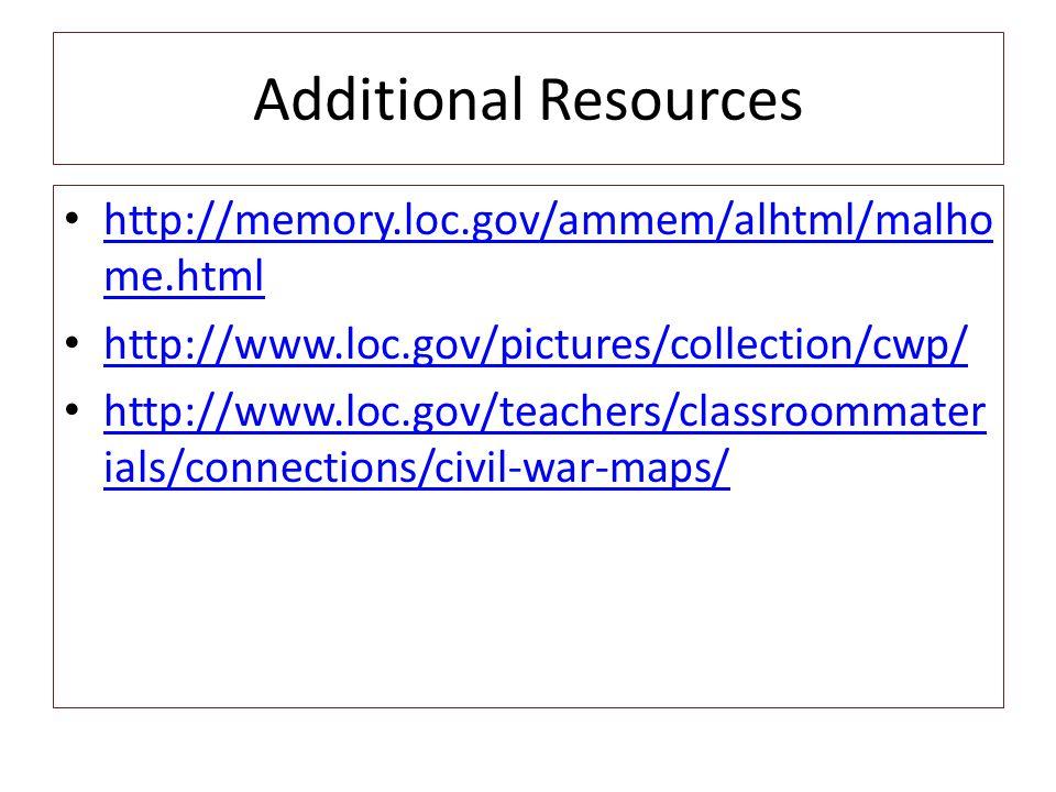Additional Resources http://memory.loc.gov/ammem/alhtml/malho me.html http://memory.loc.gov/ammem/alhtml/malho me.html http://www.loc.gov/pictures/col