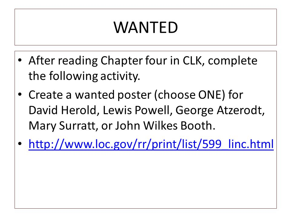 WANTED After reading Chapter four in CLK, complete the following activity. Create a wanted poster (choose ONE) for David Herold, Lewis Powell, George