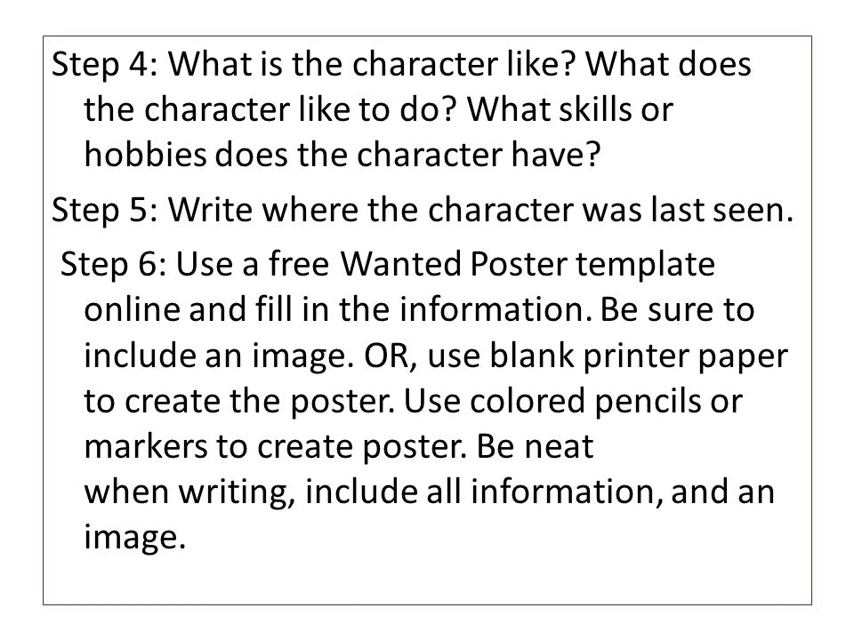 Step 4: What is the character like? What does the character like to do? What skills or hobbies does the character have? Step 5: Write where the charac