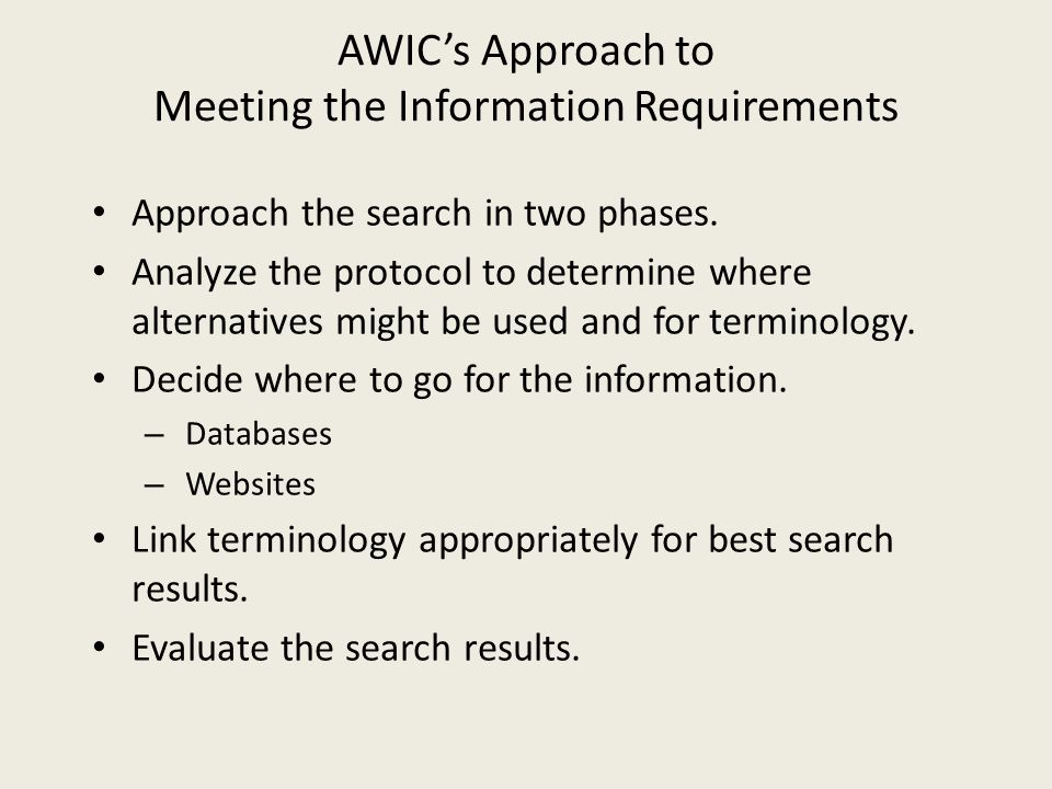 AWIC's Approach to Meeting the Information Requirements Approach the search in two phases. Analyze the protocol to determine where alternatives might