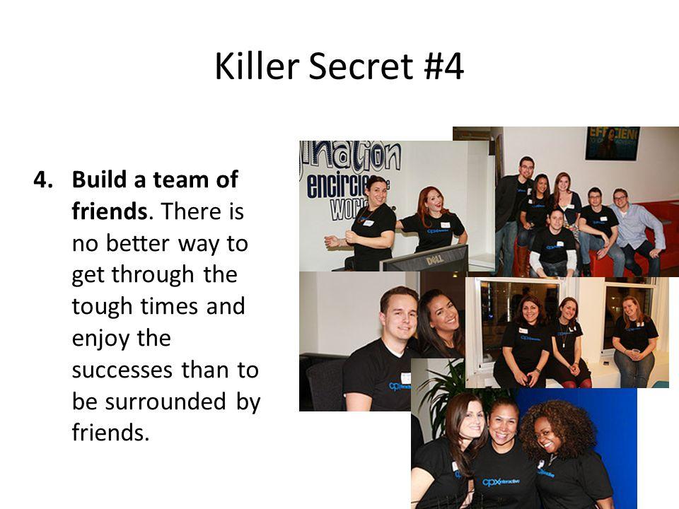 Killer Secret #4 4.Build a team of friends.