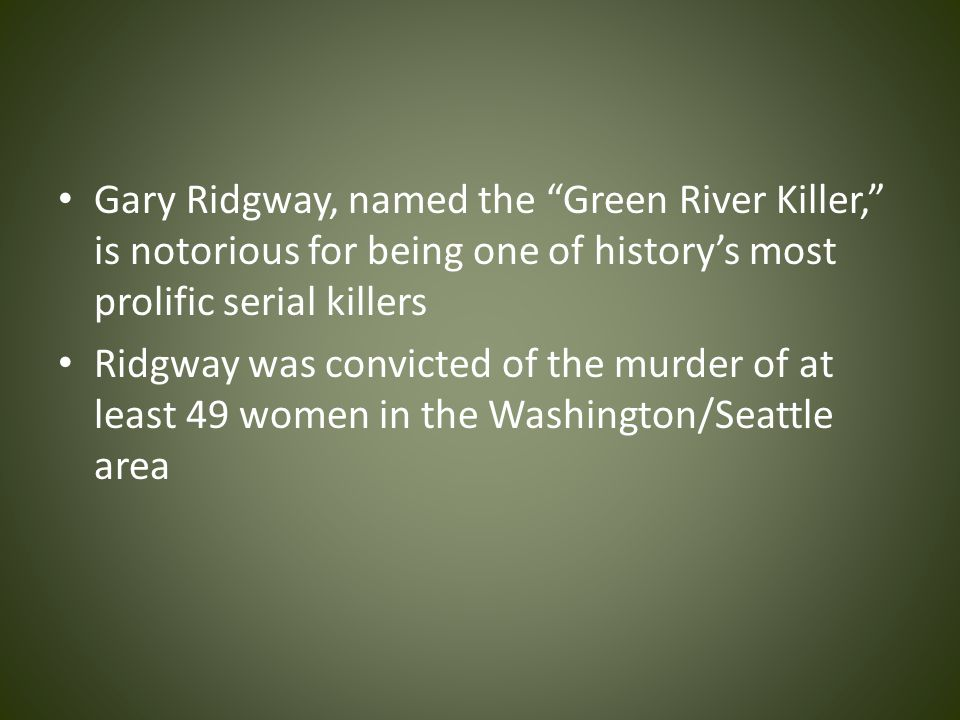 Gary Ridgway, named the Green River Killer, is notorious for being one of history's most prolific serial killers Ridgway was convicted of the murder of at least 49 women in the Washington/Seattle area