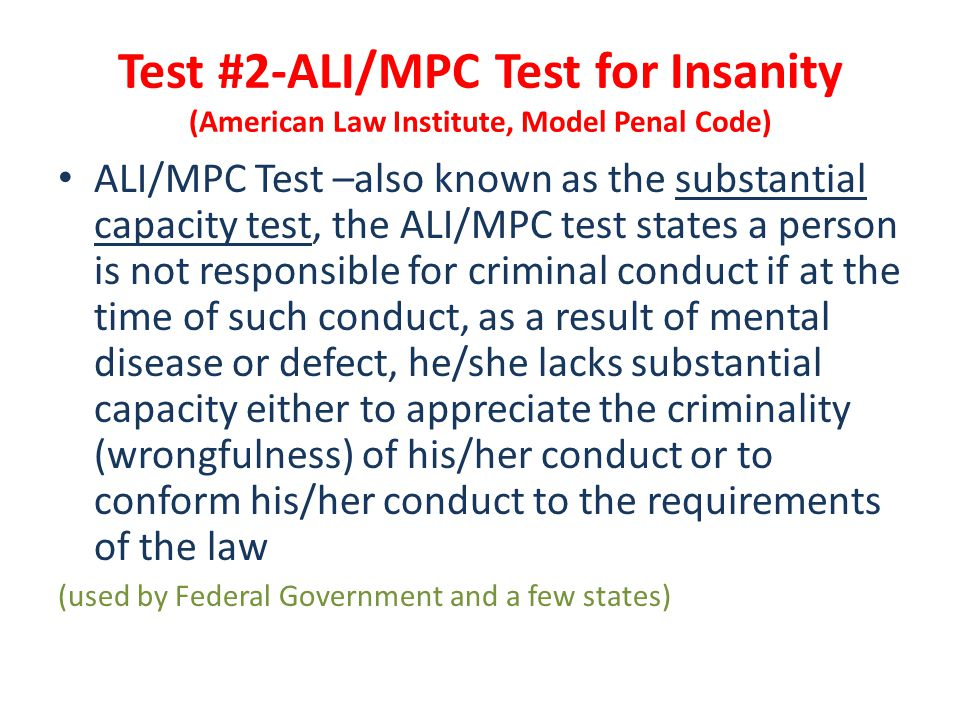 Test #2-ALI/MPC Test for Insanity (American Law Institute, Model Penal Code) ALI/MPC Test –also known as the substantial capacity test, the ALI/MPC te
