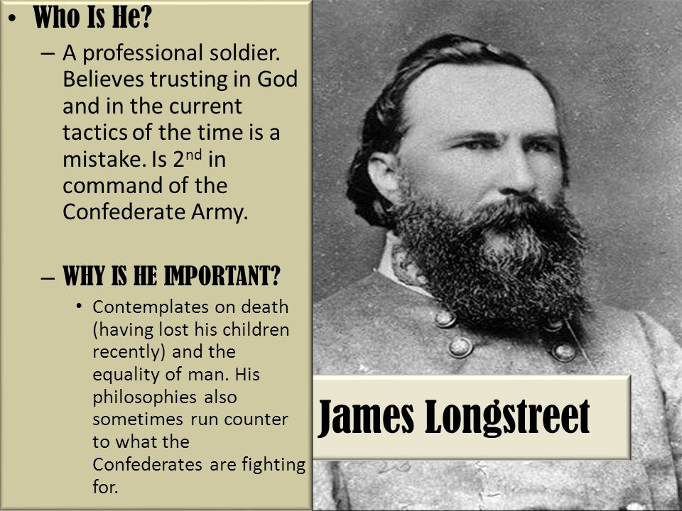 James Longstreet Who Is He.– A professional soldier.