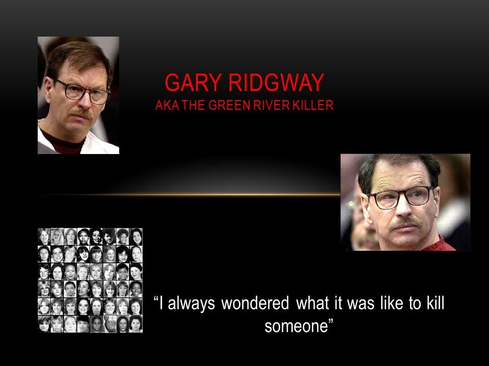 """I always wondered what it was like to kill someone"" GARY RIDGWAY AKA THE GREEN RIVER KILLER"