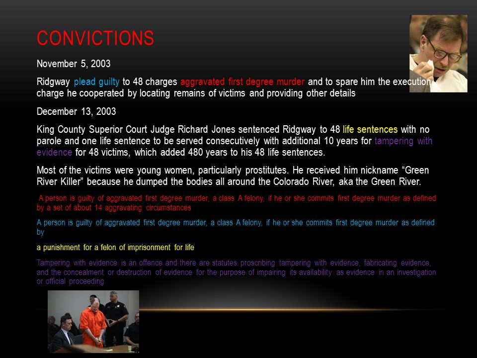 CONVICTIONS November 5, 2003 Ridgway plead guilty to 48 charges aggravated first degree murder and to spare him the execution charge he cooperated by