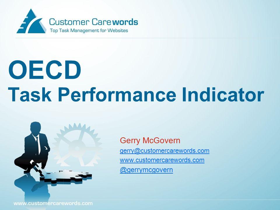 OECD Task Performance Indicator Gerry McGovern gerry@customercarewords.com www.customercarewords.com @gerrymcgovern