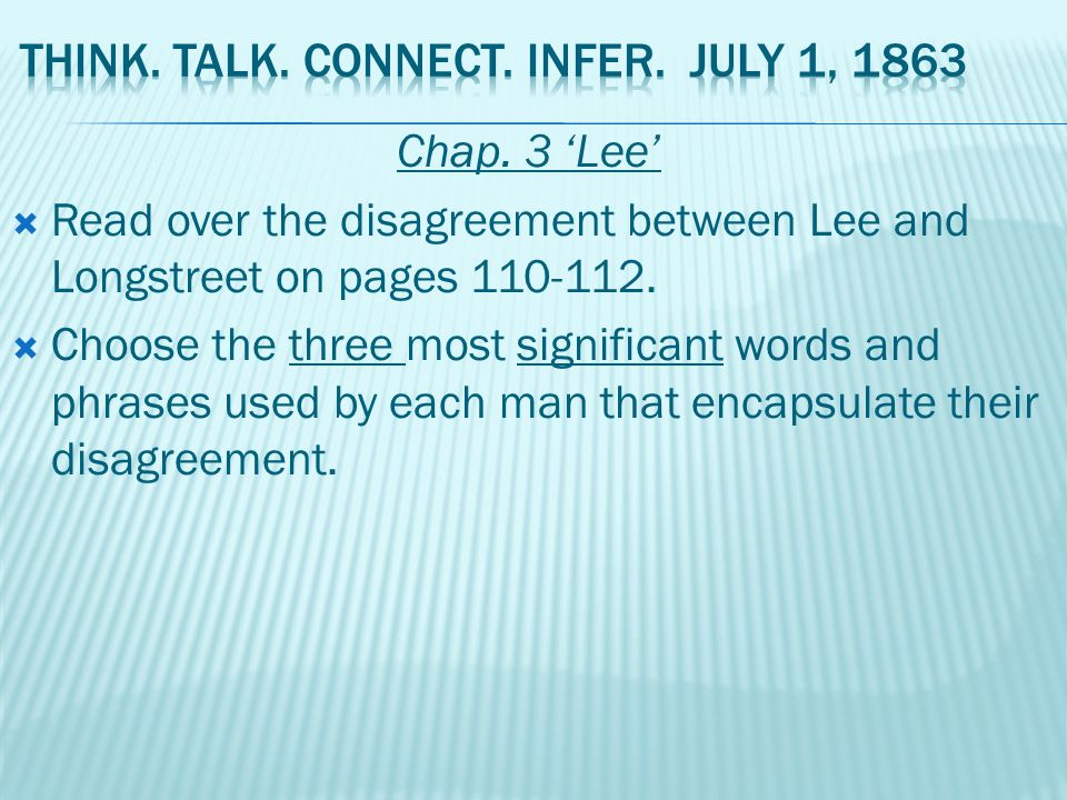 Chap. 3 'Lee'  Read over the disagreement between Lee and Longstreet on pages 110-112.