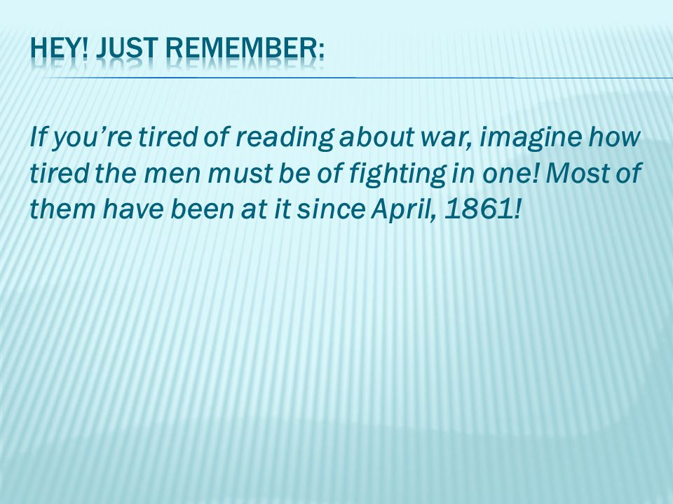 If you're tired of reading about war, imagine how tired the men must be of fighting in one.