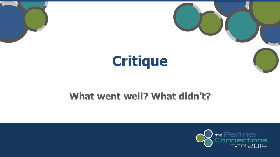 Critique What went well? What didn't?