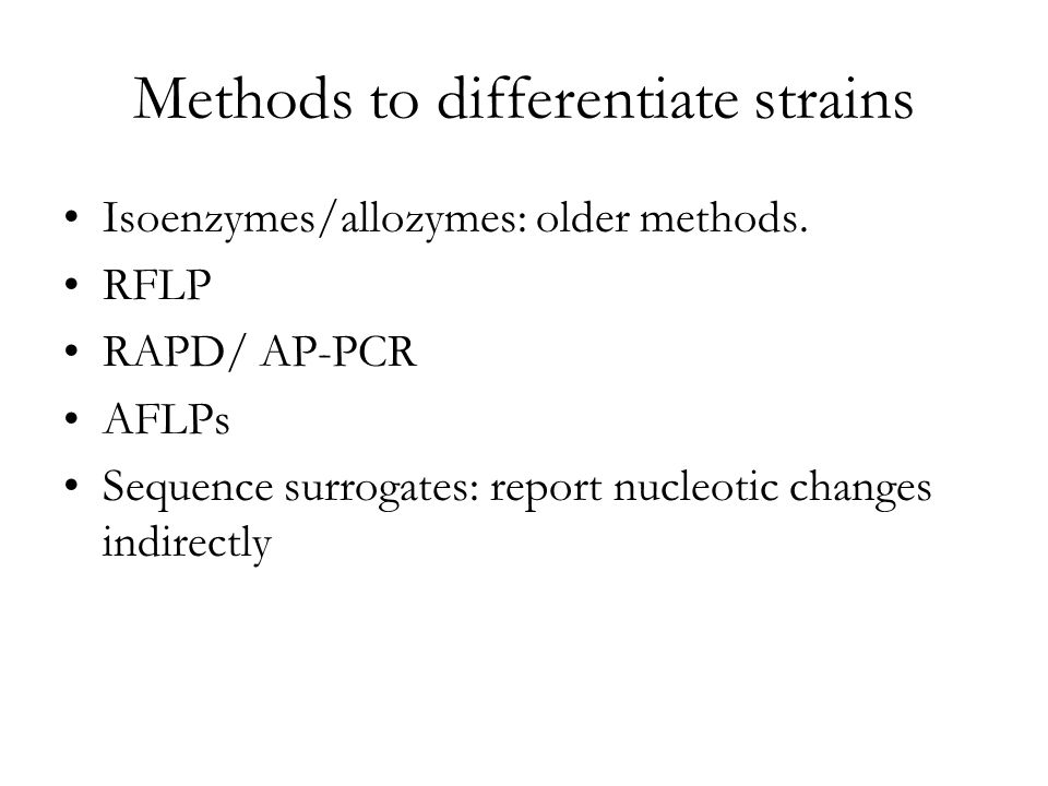Methods to differentiate strains Isoenzymes/allozymes: older methods.