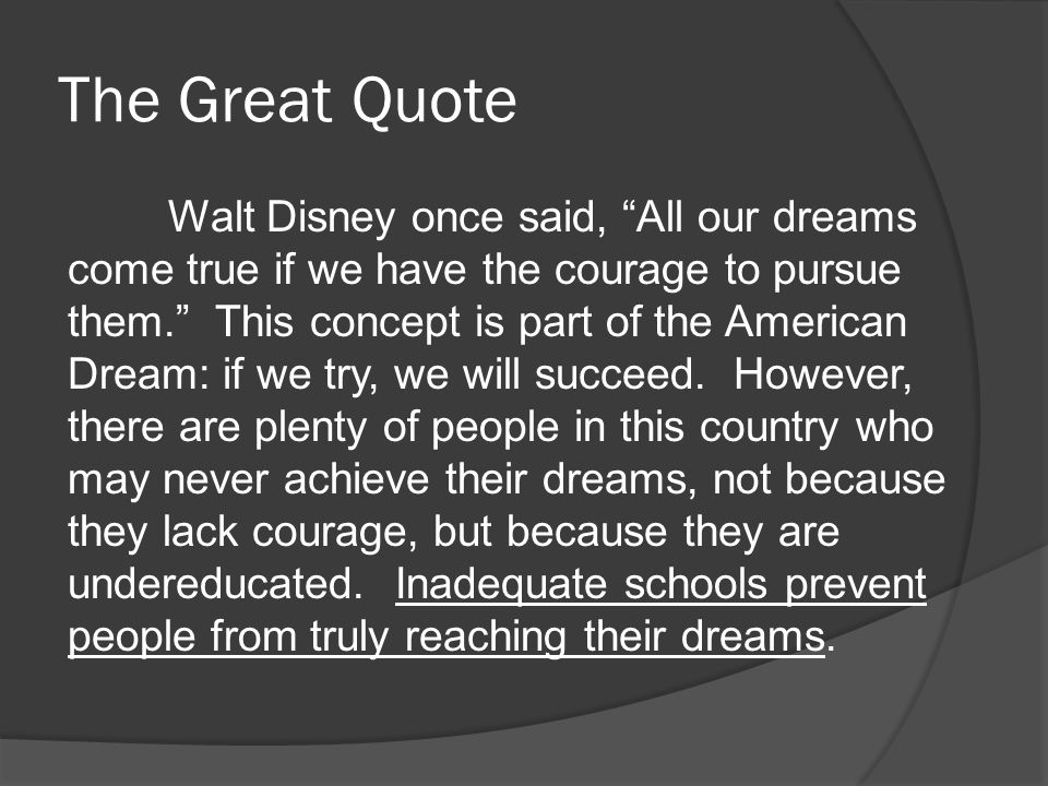 """The Great Quote Walt Disney once said, """"All our dreams come true if we have the courage to pursue them."""" This concept is part of the American Dream: i"""