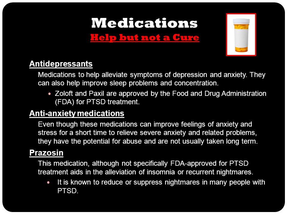 Antidepressants Medications to help alleviate symptoms of depression and anxiety. They can also help improve sleep problems and concentration. Zoloft