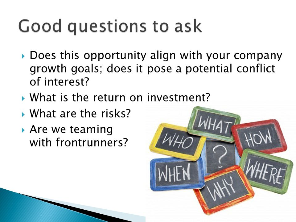  Does this opportunity align with your company growth goals; does it pose a potential conflict of interest.