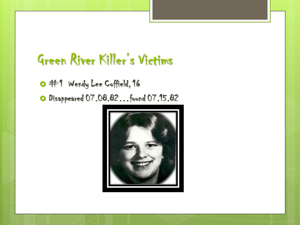Green River Killer's Victims  #1 Wendy Lee Coffield, 16  Disappeared 07.08.82…found 07.15.82