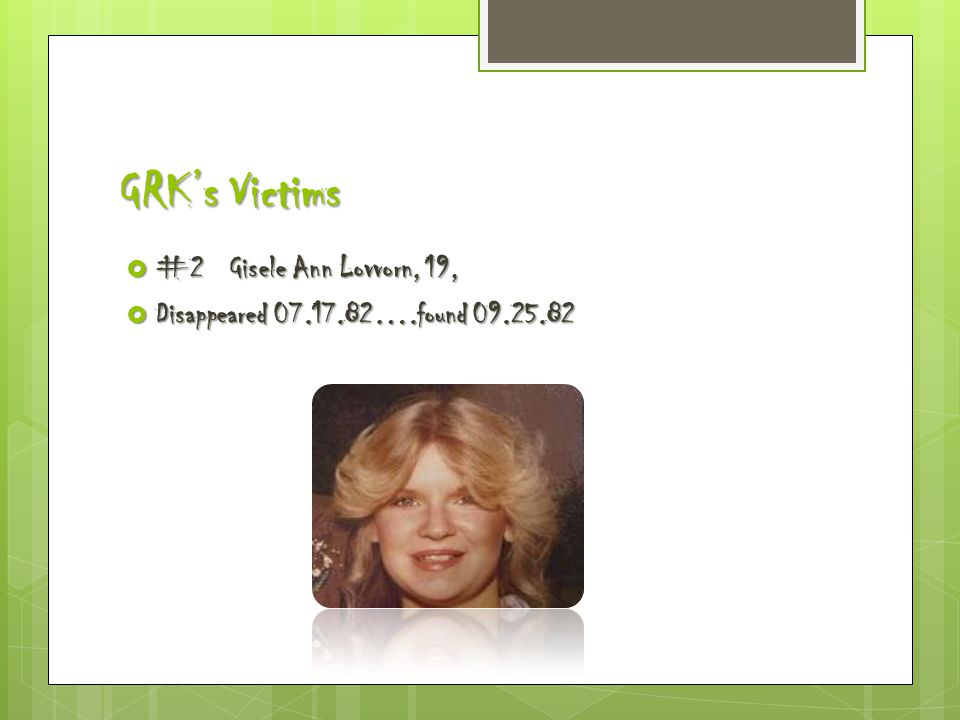 GRK's Victims  #2 Gisele Ann Lovvorn, 19,  Disappeared 07.17.82….found 09.25.82