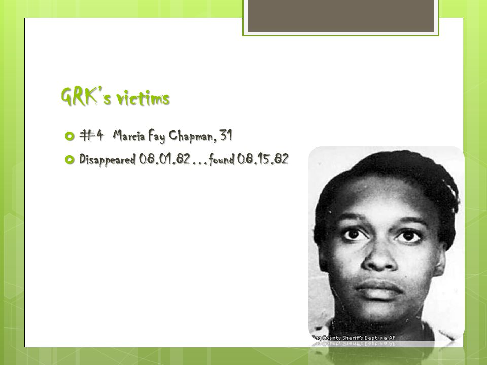 GRK's victims  #4 Marcia Fay Chapman, 31  Disappeared 08.01.82…found 08.15.82