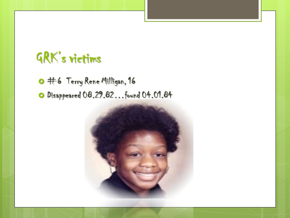 GRK's victims  #6 Terry Rene Milligan, 16  Disappeared 08.29.82…found 04.01.84