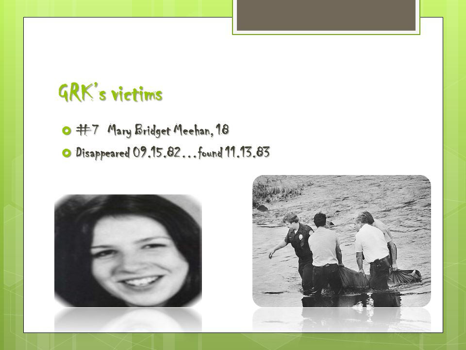 GRK's victims  #7 Mary Bridget Meehan, 18  Disappeared 09.15.82…found 11.13.83