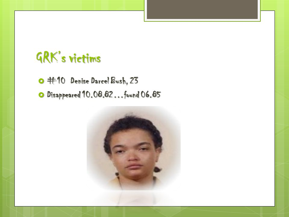 GRK's victims  #10 Denise Darcel Bush, 23  Disappeared 10.08.82…found 06.85