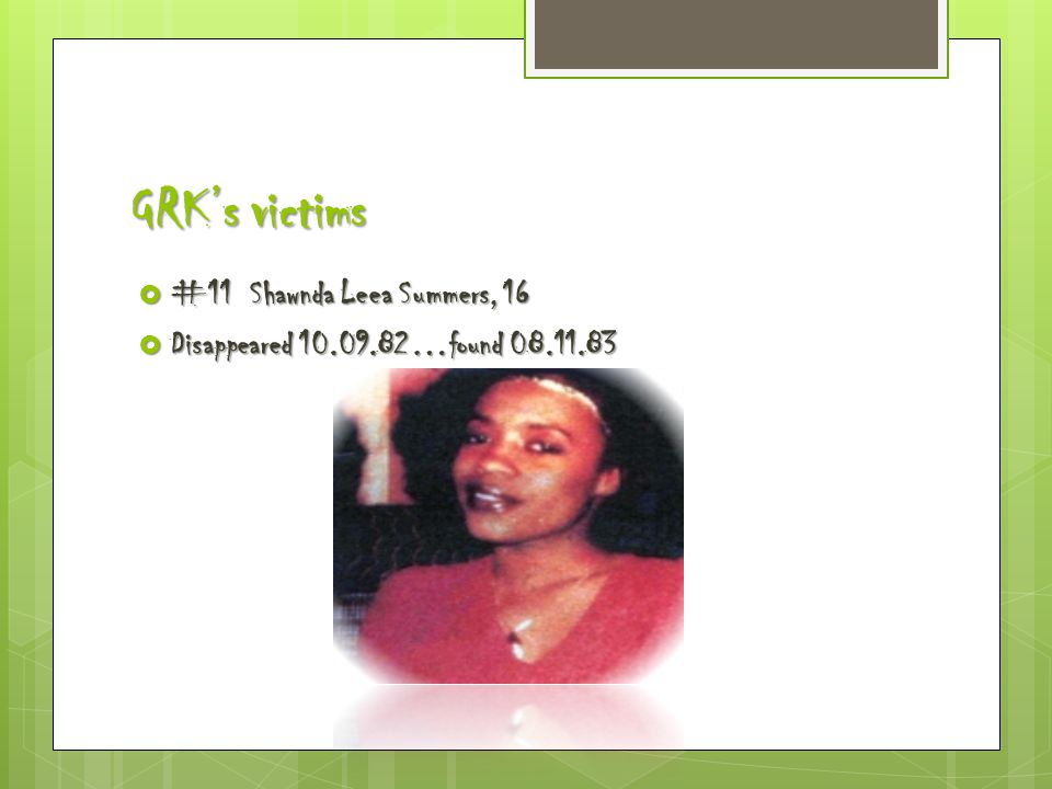GRK's victims  #11 Shawnda Leea Summers, 16  Disappeared 10.09.82…found 08.11.83