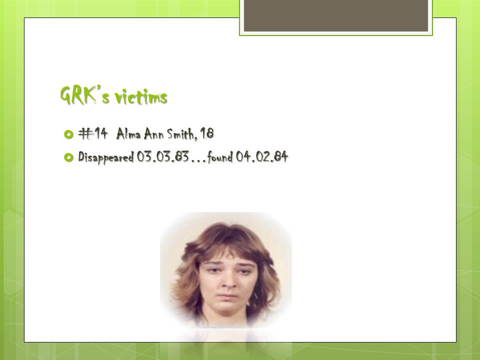GRK's victims  #14 Alma Ann Smith, 18  Disappeared 03.03.83…found 04.02.84