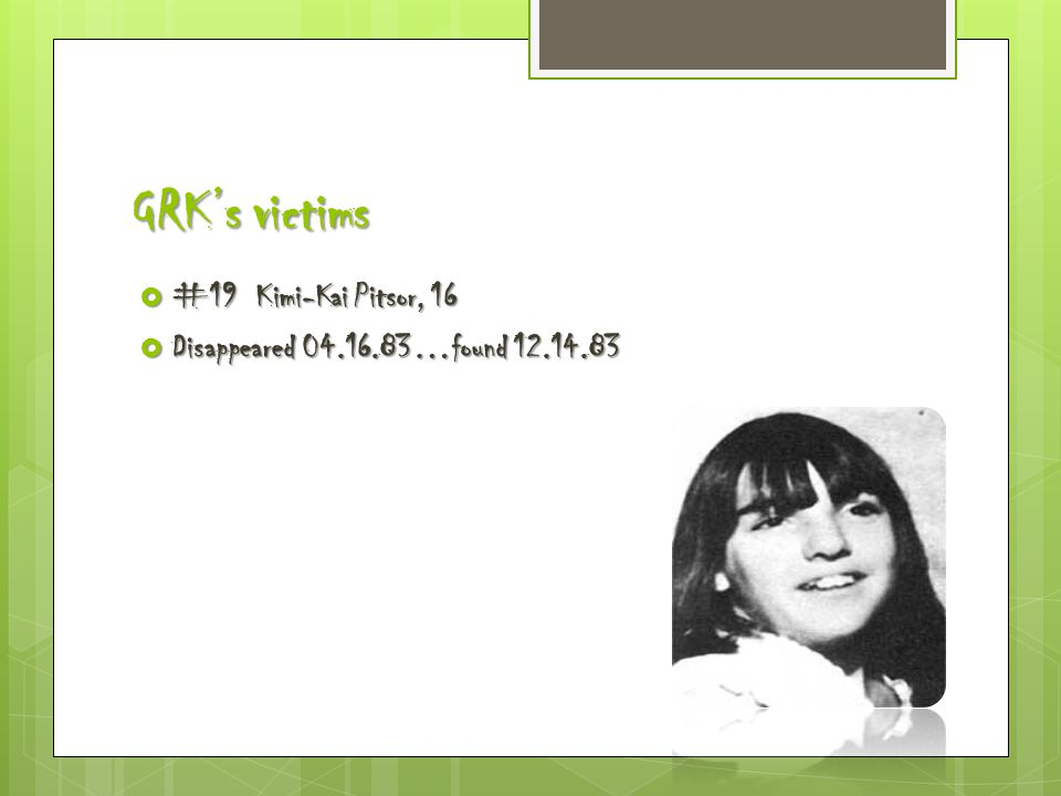 GRK's victims  #19 Kimi-Kai Pitsor, 16  Disappeared 04.16.83…found 12.14.83