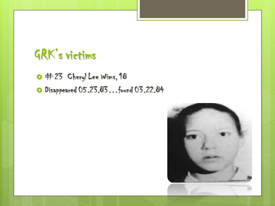 GRK's victims  #23 Cheryl Lee Wims, 18  Disappeared 05.23.83…found 03.22.84
