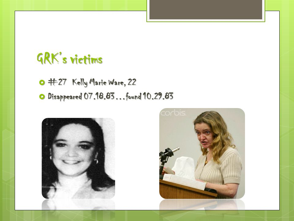 GRK's victims  #27 Kelly Marie Ware, 22  Disappeared 07.18.83…found 10.29.83