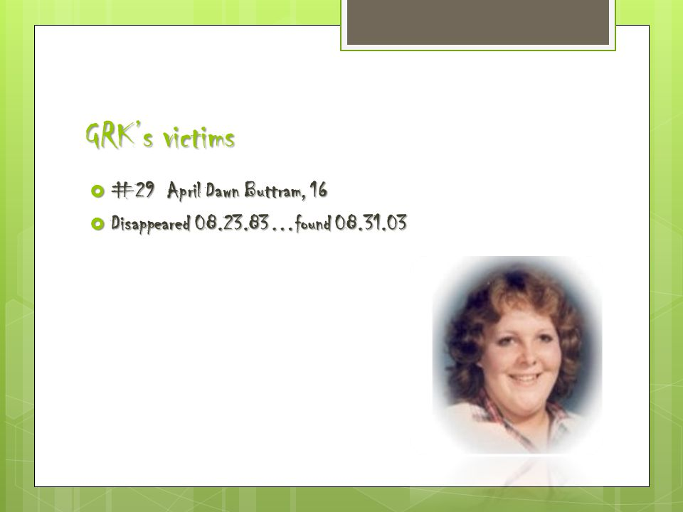 GRK's victims  #29 April Dawn Buttram, 16  Disappeared 08.23.83…found 08.31.03