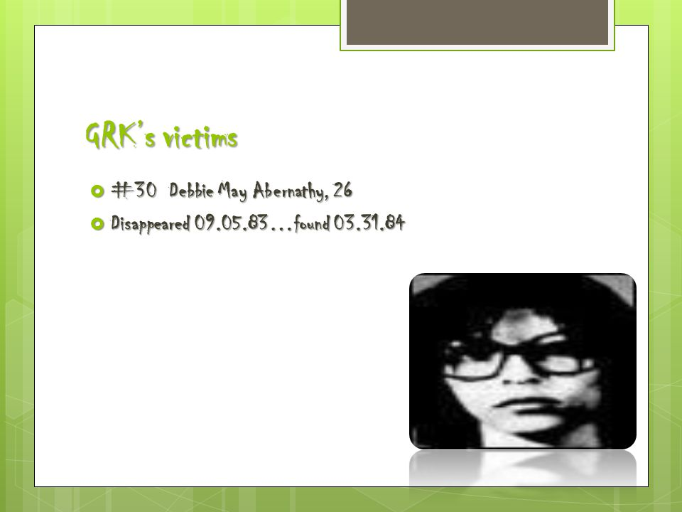 GRK's victims  #30 Debbie May Abernathy, 26  Disappeared 09.05.83…found 03.31.84