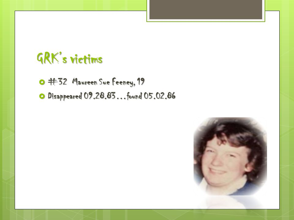 GRK's victims  #32 Maureen Sue Feeney, 19  Disappeared 09.28.83…found 05.02.86